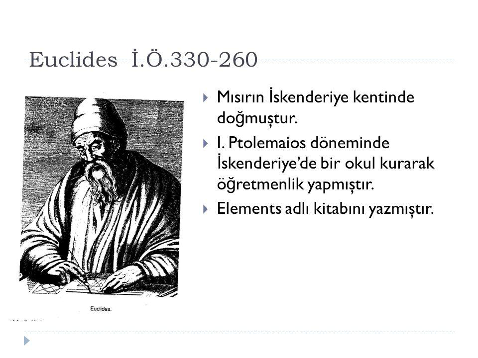 Euclides İ.Ö.330-260  Mısırın İ skenderiye kentinde do ğ muştur.