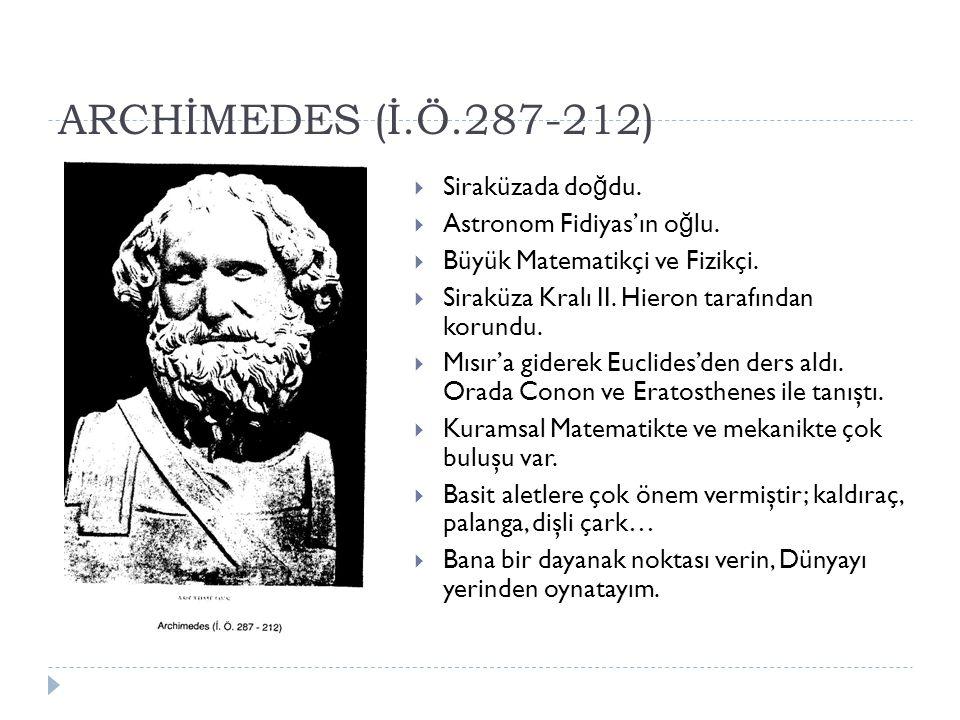 ARCHİMEDES (İ.Ö.287-212)  Siraküzada do ğ du. Astronom Fidiyas'ın o ğ lu.