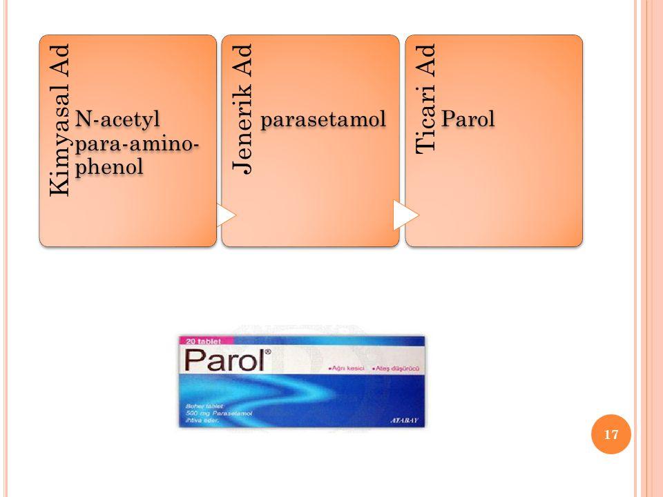 Jenerik Ad parasetamol Ticari Ad Parol Kimyasal Ad N-acetyl para-amino- phenol 17