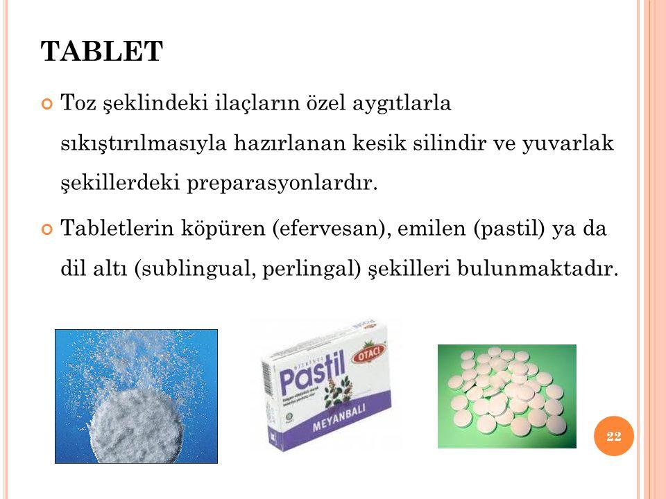 TABLET Toz şeklindeki ilaçların özel aygıtlarla sıkıştırılmasıyla hazırlanan kesik silindir ve yuvarlak şekillerdeki preparasyonlardır. Tabletlerin kö