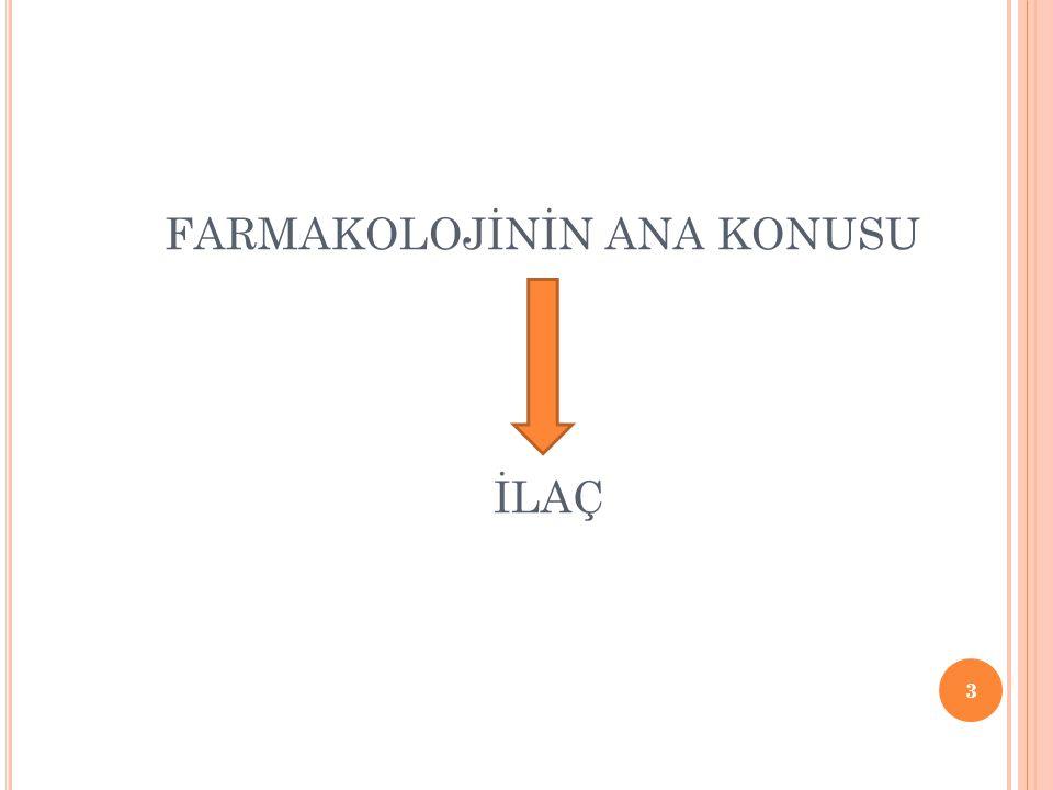 3 FARMAKOLOJİNİN ANA KONUSU İLAÇ