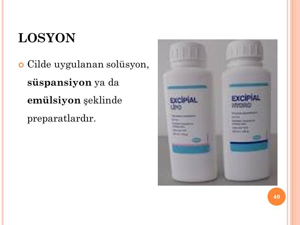 LOSYON Cilde uygulanan solüsyon, süspansiyon ya da emülsiyon şeklinde preparatlardır. 40