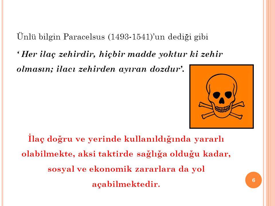 Ünlü bilgin Paracelsus (1493-1541)'un dediği gibi ' Her ilaç zehirdir, hiçbir madde yoktur ki zehir olmasın; ilacı zehirden ayıran dozdur'. İlaç doğru