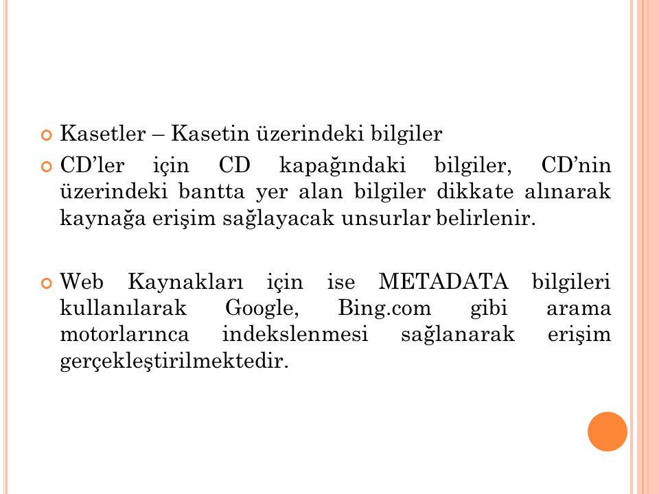 Kasetler – Kasetin üzerindeki bilgiler CD'ler için CD kapağındaki bilgiler, CD'nin üzerindeki bantta yer alan bilgiler dikkate alınarak kaynağa erişim sağlayacak unsurlar belirlenir.