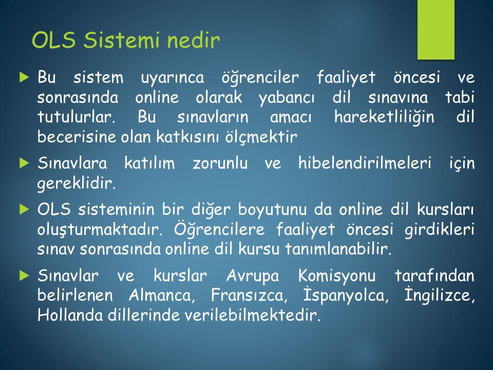 OLS Sistemi nedir  Bu sistem uyarınca öğrenciler faaliyet öncesi ve sonrasında online olarak yabancı dil sınavına tabi tutulurlar. Bu sınavların amac