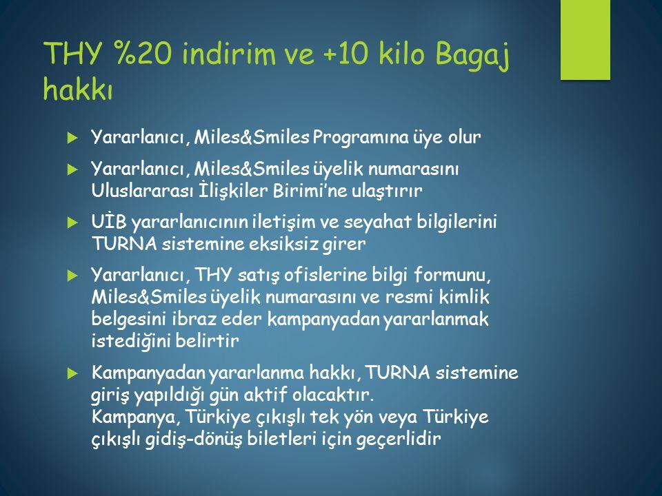 THY %20 indirim ve +10 kilo Bagaj hakkı  Yararlanıcı, Miles&Smiles Programına üye olur  Yararlanıcı, Miles&Smiles üyelik numarasını Uluslararası İli