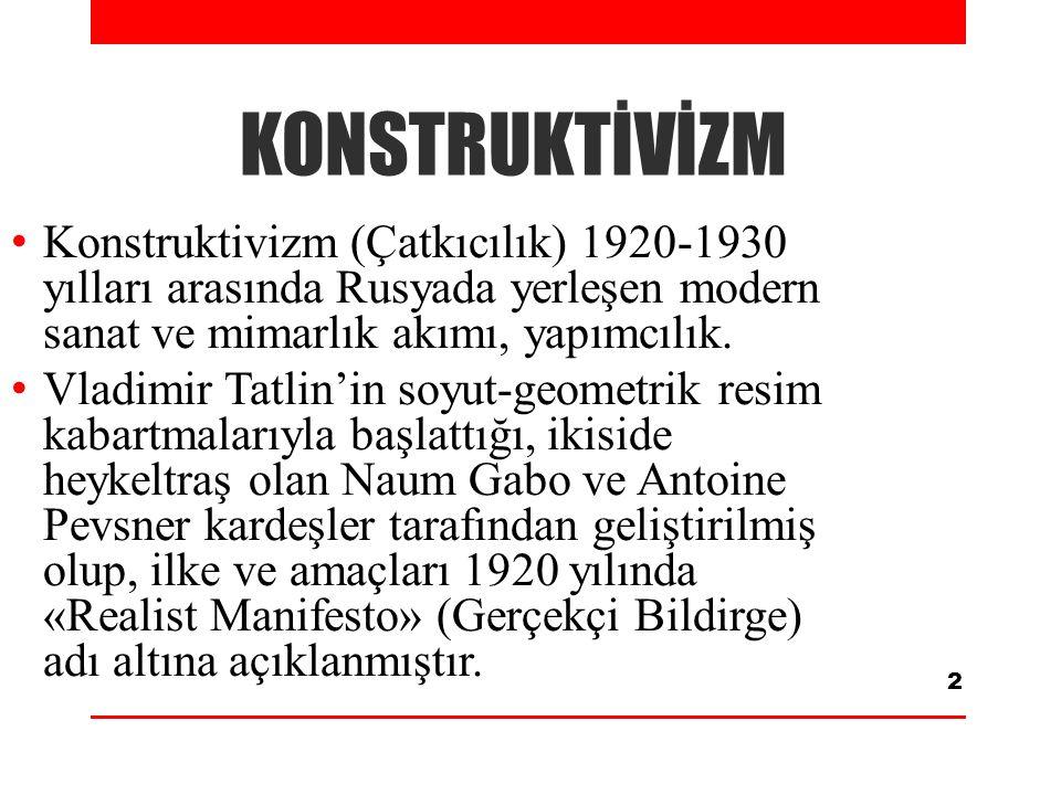 KONSTRUKTİVİZM 2 Konstruktivizm (Çatkıcılık) 1920-1930 yılları arasında Rusyada yerleşen modern sanat ve mimarlık akımı, yapımcılık. Vladimir Tatlin'i