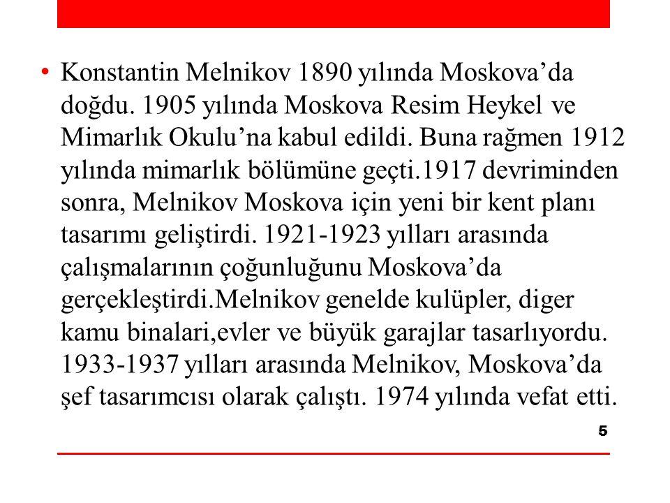 Konstantin Melnikov 1890 yılında Moskova'da doğdu. 1905 yılında Moskova Resim Heykel ve Mimarlık Okulu'na kabul edildi. Buna rağmen 1912 yılında mimar