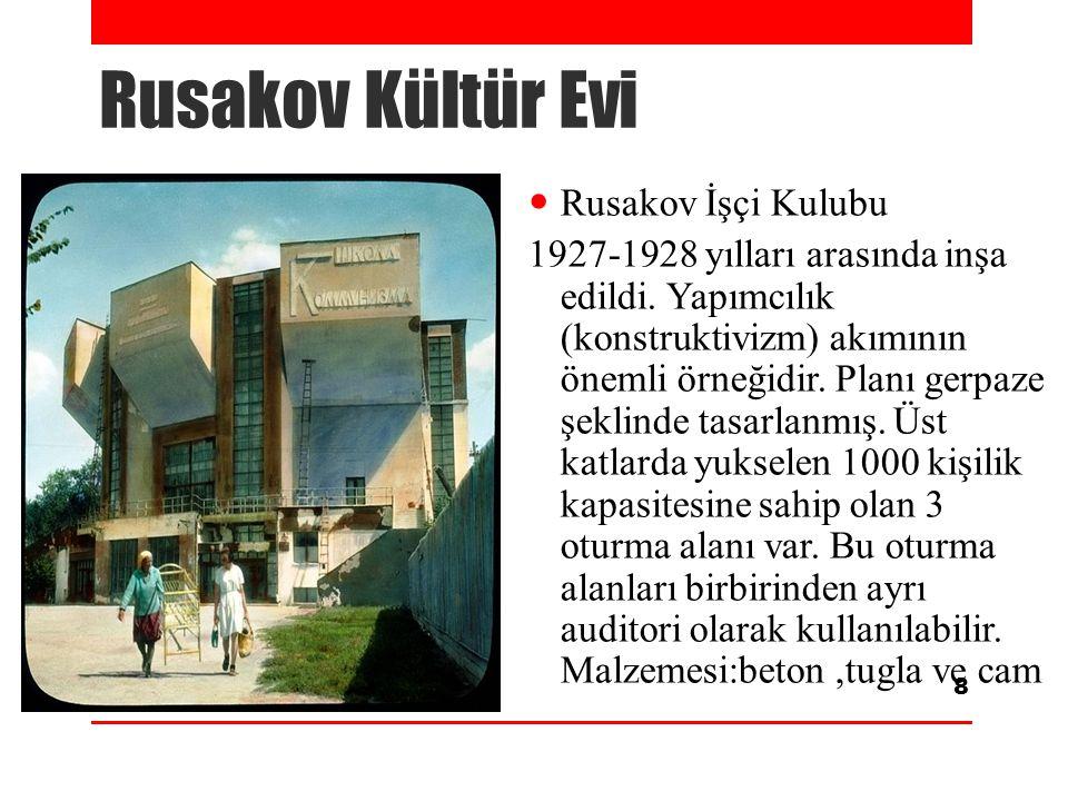 Rusakov Kültür Evi Rusakov İşçi Kulubu 1927-1928 yılları arasında inşa edildi. Yapımcılık (konstruktivizm) akımının önemli örneğidir. Planı gerpaze şe