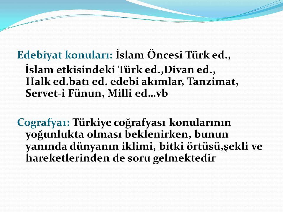 Edebiyat konuları: İslam Öncesi Türk ed., İslam etkisindeki Türk ed.,Divan ed., Halk ed.batı ed. edebi akımlar, Tanzimat, Servet-i Fünun, Milli ed…vb