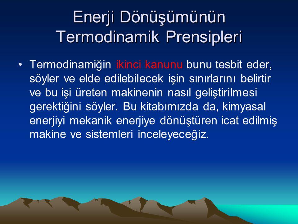Enerji Dönüşümünün Termodinamik Prensipleri Termodinamiğin ikinci kanunu bunu tesbit eder, söyler ve elde edilebilecek işin sınırlarını belirtir ve bu