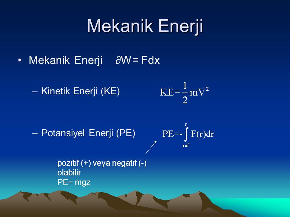 Mekanik Enerji Mekanik Enerji ∂W= Fdx –Kinetik Enerji (KE) –Potansiyel Enerji (PE) pozitif (+) veya negatif (-) olabilir PE= mgz