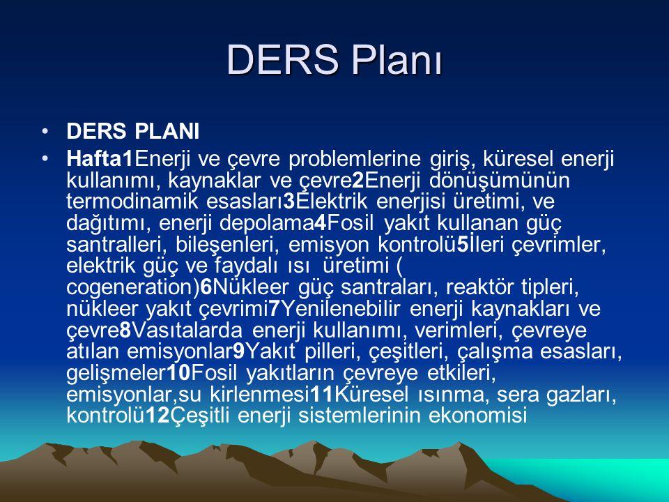 DERS Planı DERS PLANI Hafta1Enerji ve çevre problemlerine giriş, küresel enerji kullanımı, kaynaklar ve çevre2Enerji dönüşümünün termodinamik esasları