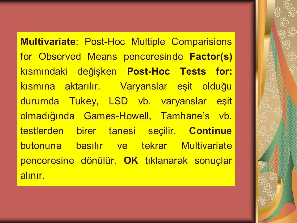 Multivariate: Post-Hoc Multiple Comparisions for Observed Means penceresinde Factor(s) kısmındaki değişken Post-Hoc Tests for: kısmına aktarılır. Vary