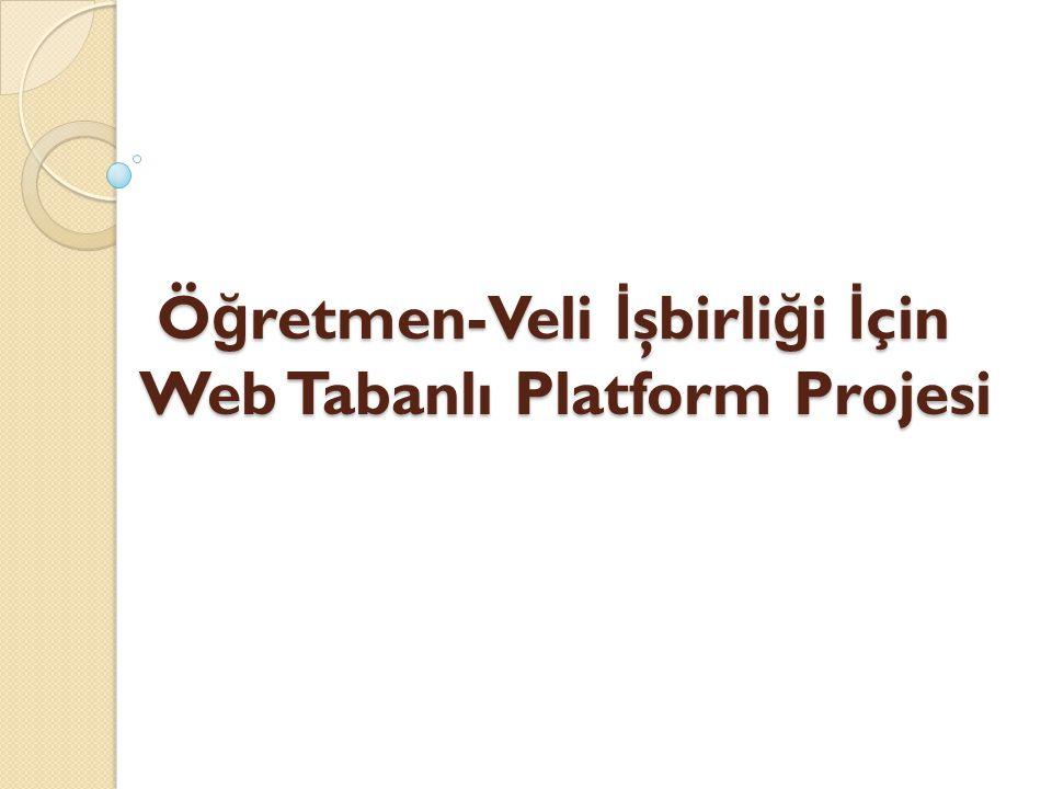 Ö ğ retmen-Veli İ şbirli ğ i İ çin Web Tabanlı Platform Projesi Ö ğ retmen-Veli İ şbirli ğ i İ çin Web Tabanlı Platform Projesi