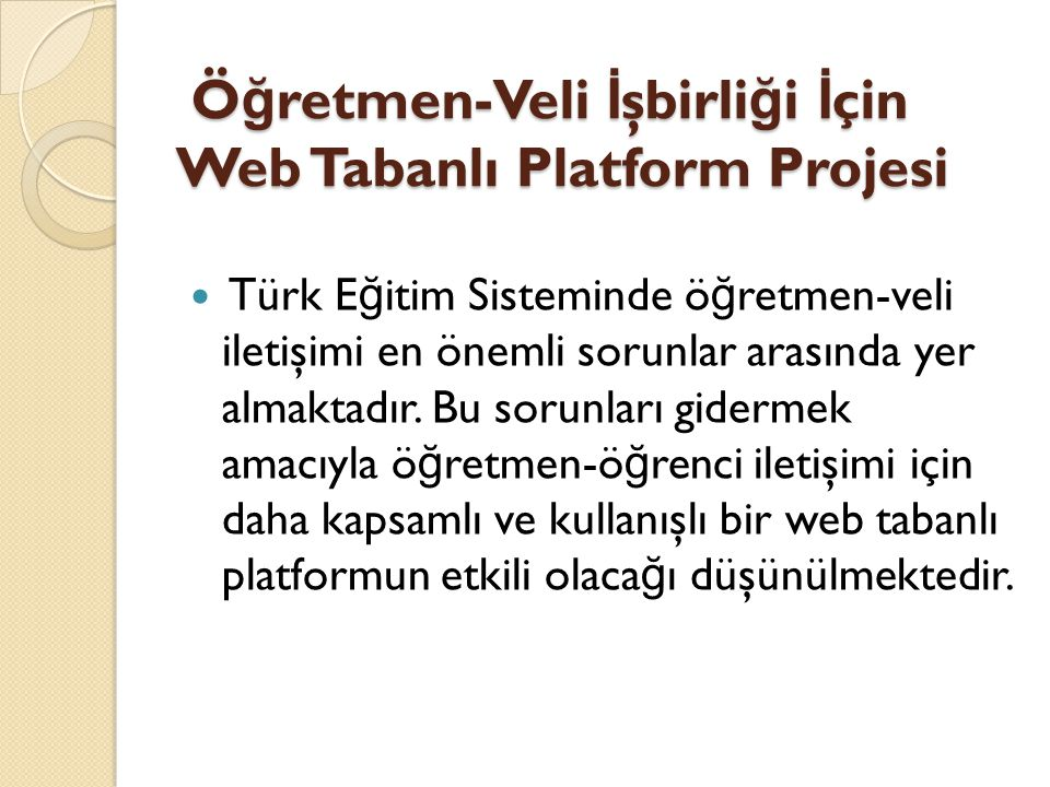 Türk E ğ itim Sisteminde ö ğ retmen-veli iletişimi en önemli sorunlar arasında yer almaktadır. Bu sorunları gidermek amacıyla ö ğ retmen-ö ğ renci ile