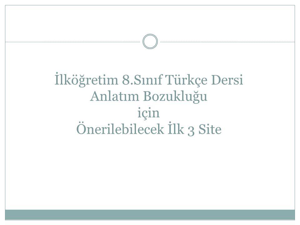 İlköğretim 8.Sınıf Türkçe Dersi Anlatım Bozukluğu için Önerilebilecek İlk 3 Site