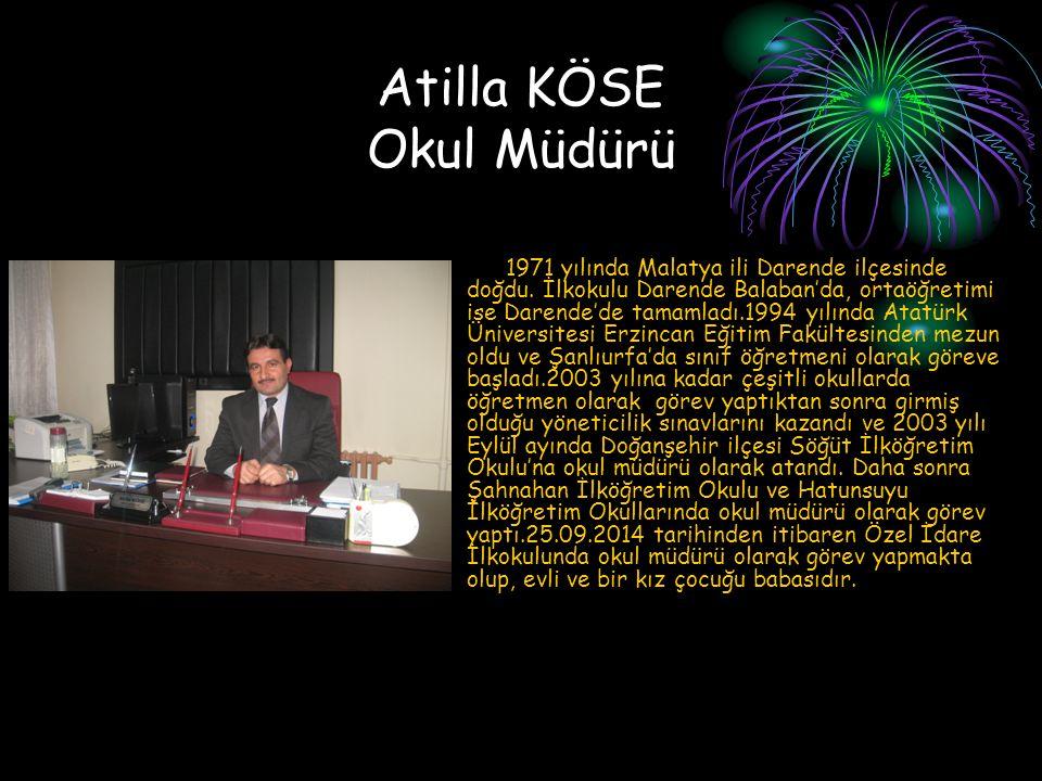Atilla KÖSE Okul Müdürü 1971 yılında Malatya ili Darende ilçesinde doğdu.
