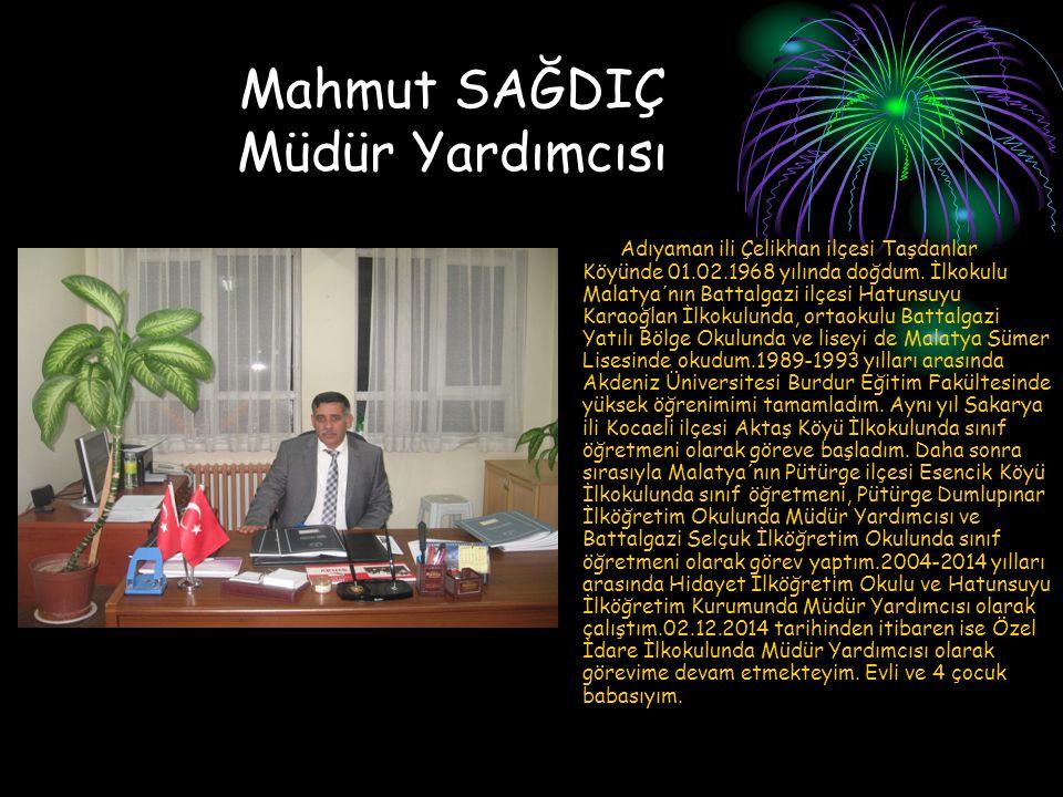 Mahmut SAĞDIÇ Müdür Yardımcısı Adıyaman ili Çelikhan ilçesi Taşdanlar Köyünde 01.02.1968 yılında doğdum.