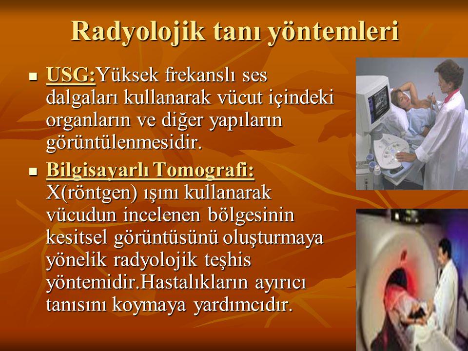 Radyolojik tanı yöntemleri USG:Yüksek frekanslı ses dalgaları kullanarak vücut içindeki organların ve diğer yapıların görüntülenmesidir. USG:Yüksek fr