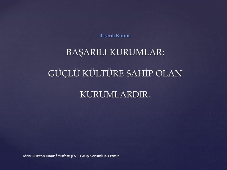 Başarılı Kurum BAŞARILI KURUMLAR; GÜÇLÜ KÜLTÜRE SAHİP OLAN KURUMLARDIR.4 İdris Düzcan Maarif Müfettişi VI. Grup Sorumlusu İzmir