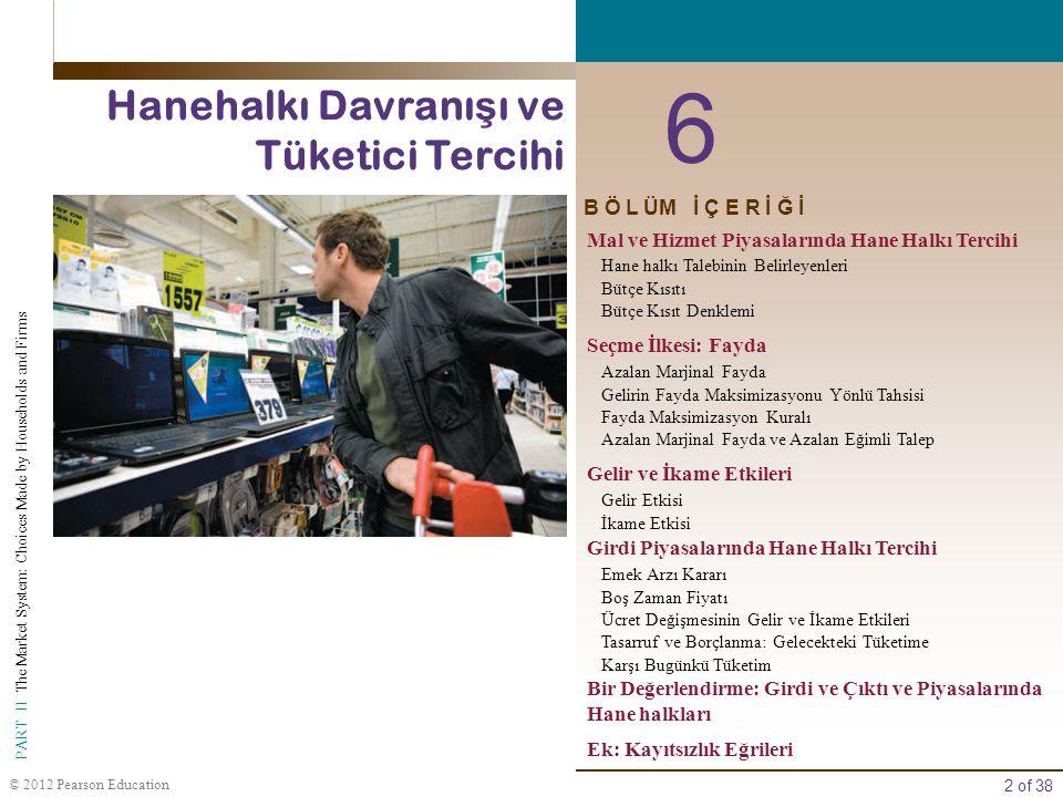 2 of 38 PART II The Market System: Choices Made by Households and Firms © 2012 Pearson Education B Ö L ÜM İ Ç E R İ Ğ İ 6 Hanehalkı Davranı ş ı ve Tük