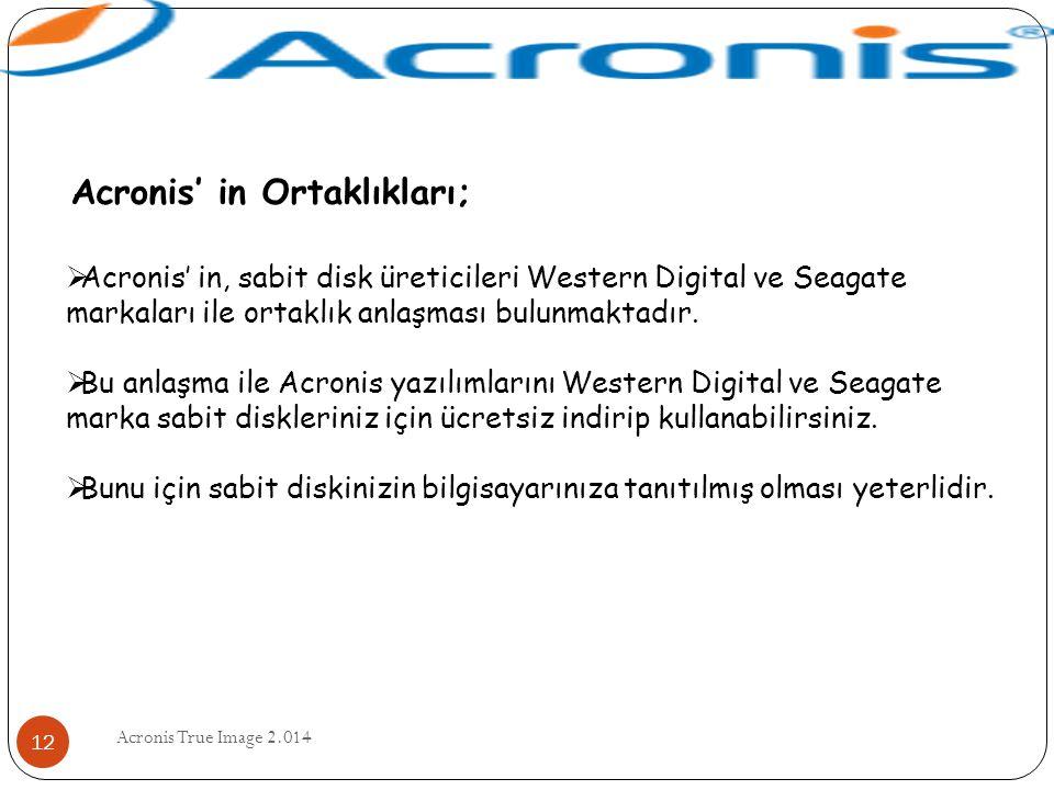 Acronis True Image 2.014 12 Acronis' in Ortaklıkları;  Acronis' in, sabit disk üreticileri Western Digital ve Seagate markaları ile ortaklık anlaşmas