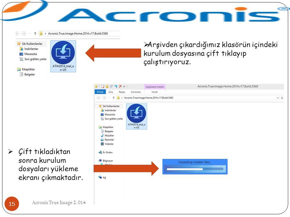 Acronis True Image 2.014 15  Arşivden çıkardığımız klasörün içindeki kurulum dosyasına çift tıklayıp çalıştırıyoruz.  Çift tıkladıktan sonra kurulum