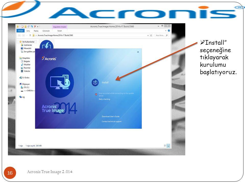 """Acronis True Image 2.014 16  """"Install"""" seçeneğine tıklayarak kurulumu başlatıyoruz."""