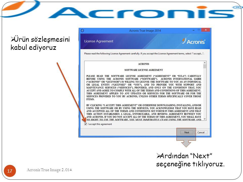 """Acronis True Image 2.014 17  Ürün sözleşmesini kabul ediyoruz  Ardından """"Next"""" seçeneğine tıklıyoruz."""