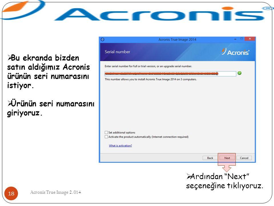 """Acronis True Image 2.014 18  Ardından """"Next"""" seçeneğine tıklıyoruz.  Bu ekranda bizden satın aldığımız Acronis ürünün seri numarasını istiyor.  Ürü"""