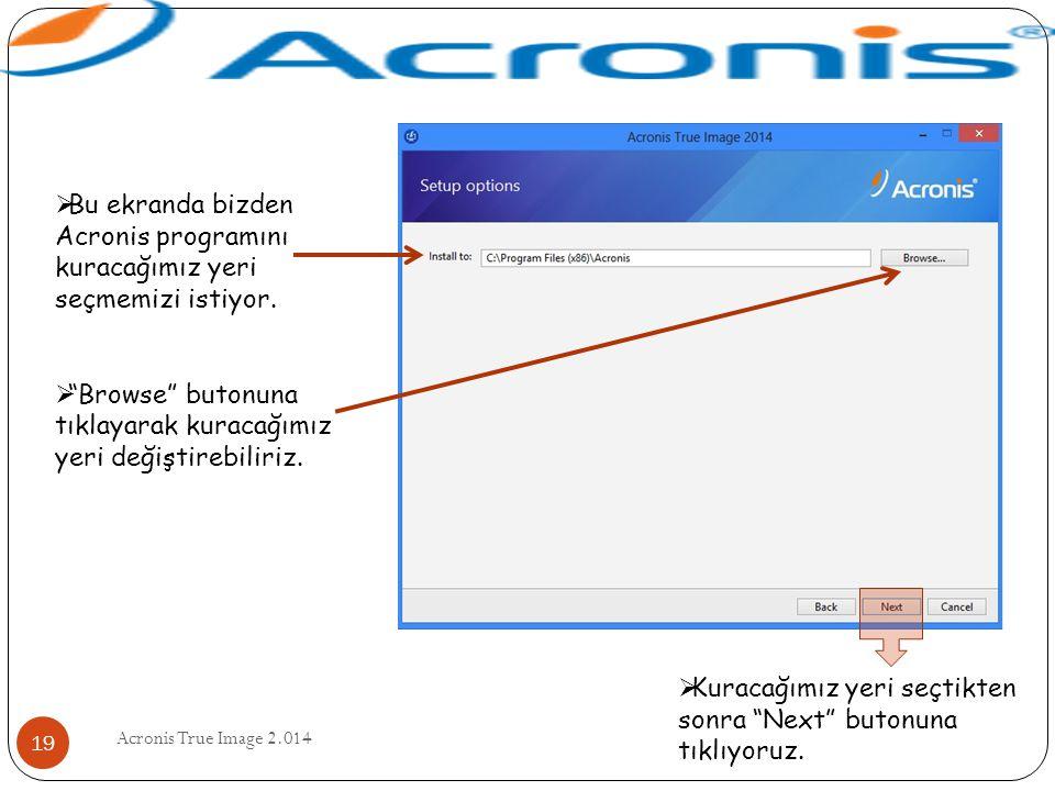 """Acronis True Image 2.014 19  Bu ekranda bizden Acronis programını kuracağımız yeri seçmemizi istiyor.  """"Browse"""" butonuna tıklayarak kuracağımız yeri"""