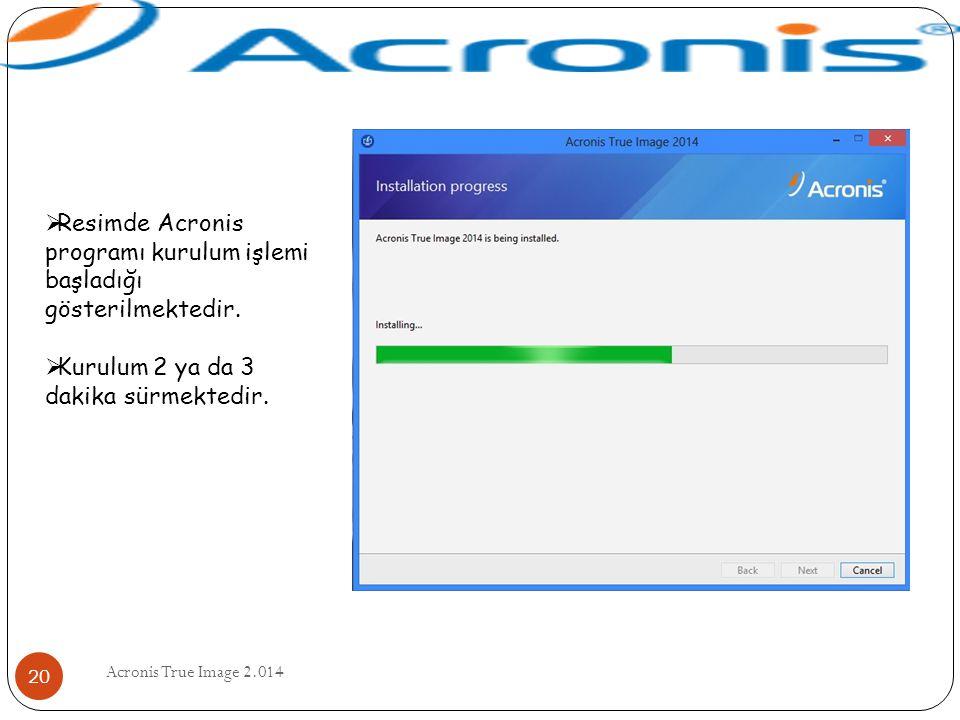 Acronis True Image 2.014 20  Resimde Acronis programı kurulum işlemi başladığı gösterilmektedir.  Kurulum 2 ya da 3 dakika sürmektedir.