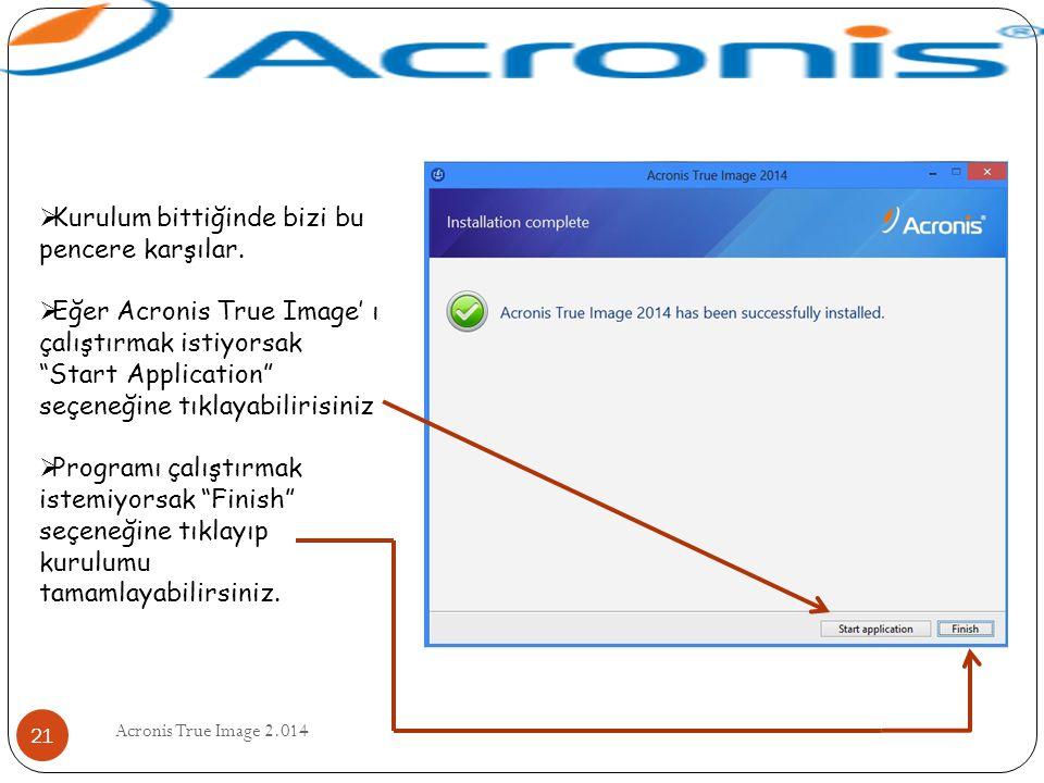 """Acronis True Image 2.014 21  Kurulum bittiğinde bizi bu pencere karşılar.  Eğer Acronis True Image' ı çalıştırmak istiyorsak """"Start Application"""" seç"""