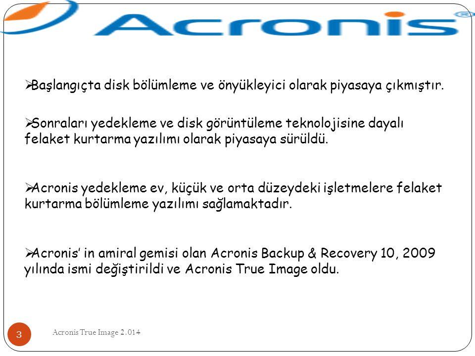 Acronis True Image 2.014 3  Başlangıçta disk bölümleme ve önyükleyici olarak piyasaya çıkmıştır.  Sonraları yedekleme ve disk görüntüleme teknolojis