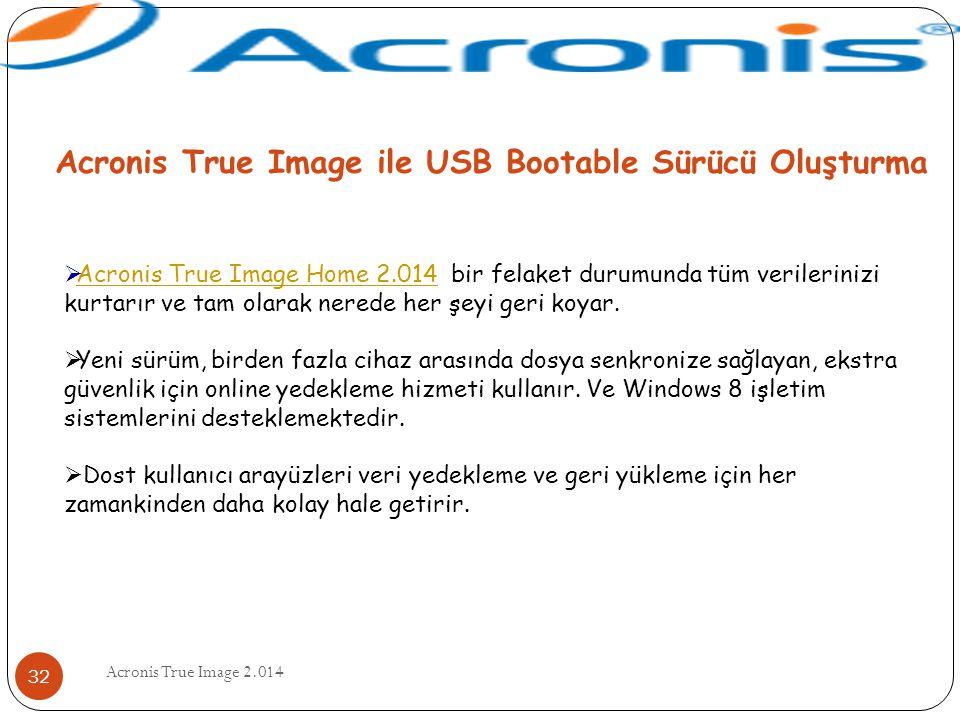 Acronis True Image 2.014 32 Acronis True Image ile USB Bootable Sürücü Oluşturma  Acronis True Image Home 2.014 bir felaket durumunda tüm verileriniz