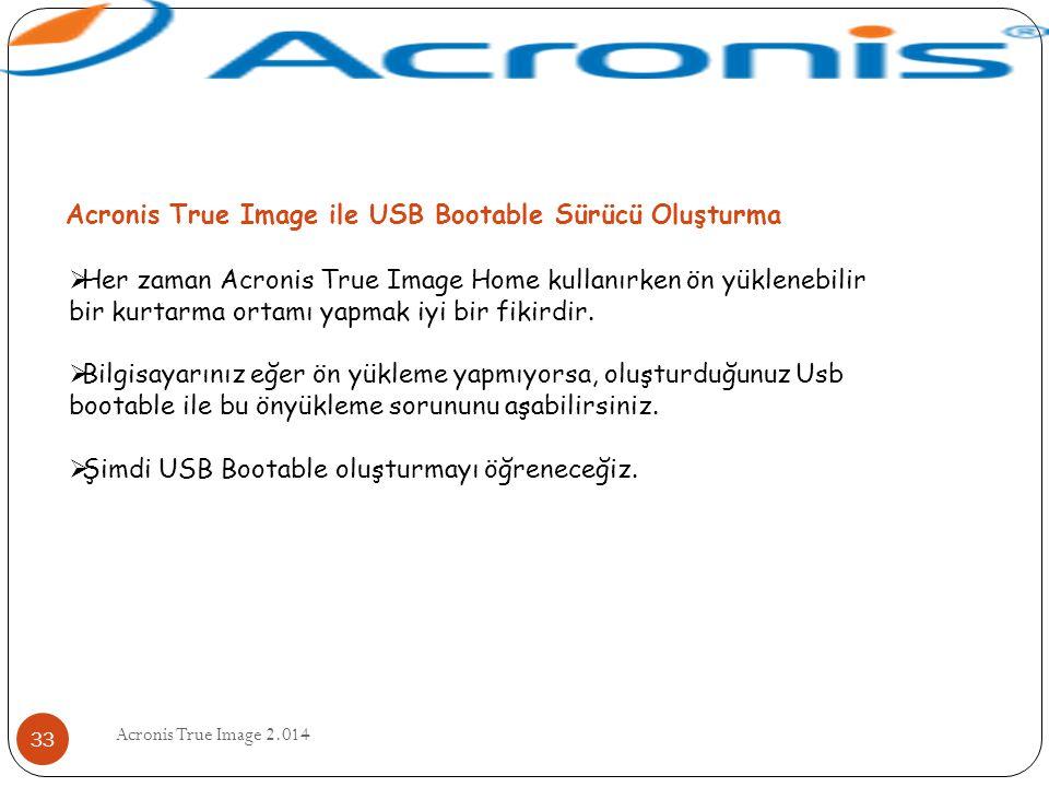 Acronis True Image 2.014 33 Acronis True Image ile USB Bootable Sürücü Oluşturma  Her zaman Acronis True Image Home kullanırken ön yüklenebilir bir k