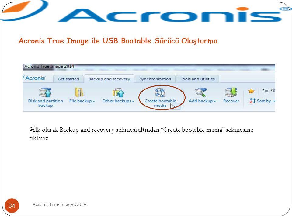 """Acronis True Image 2.014 34 Acronis True Image ile USB Bootable Sürücü Oluşturma  İ lk olarak Backup and recovery sekmesi altından """"Create bootable m"""