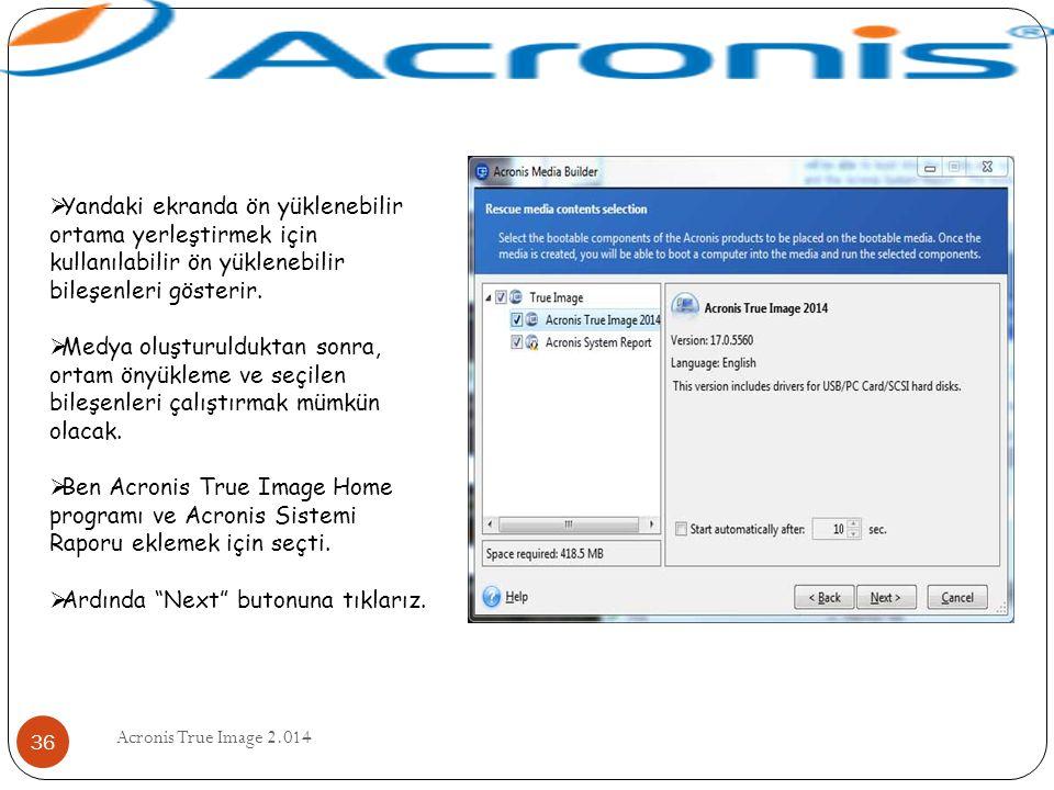 Acronis True Image 2.014 36  Yandaki ekranda ön yüklenebilir ortama yerleştirmek için kullanılabilir ön yüklenebilir bileşenleri gösterir.  Medya ol