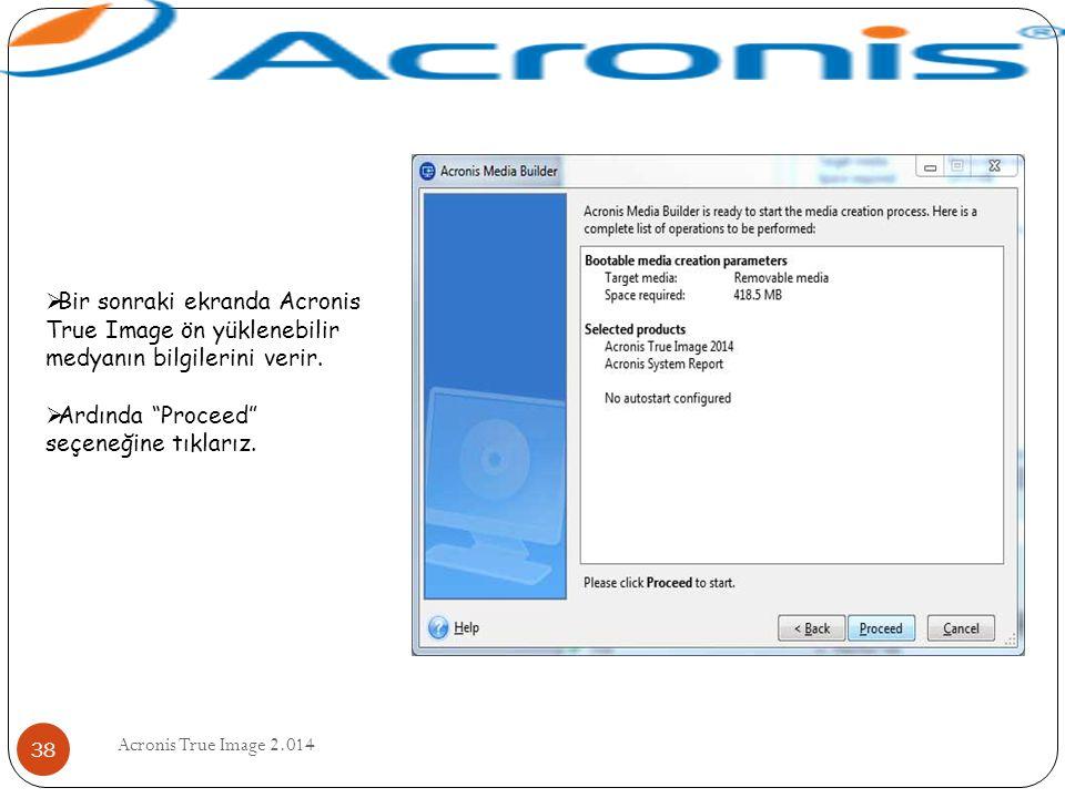 """Acronis True Image 2.014 38  Bir sonraki ekranda Acronis True Image ön yüklenebilir medyanın bilgilerini verir.  Ardında """"Proceed"""" seçeneğine tıklar"""