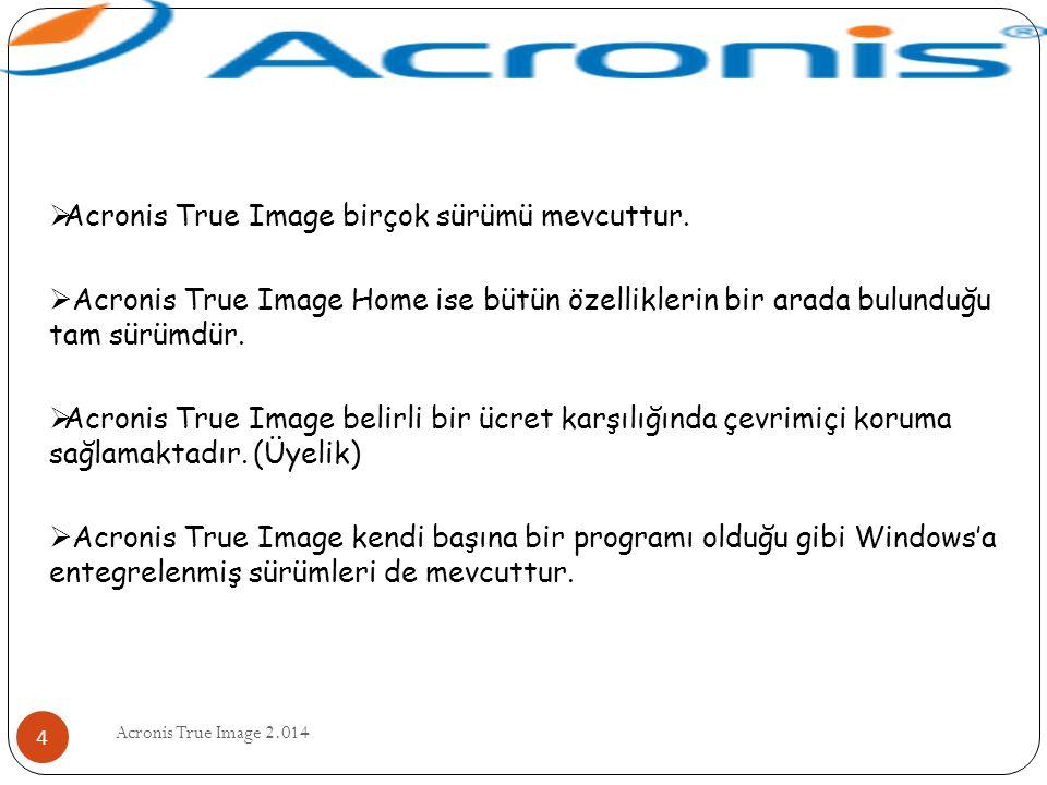 Acronis True Image 2.014 4  Acronis True Image birçok sürümü mevcuttur.  Acronis True Image Home ise bütün özelliklerin bir arada bulunduğu tam sürü