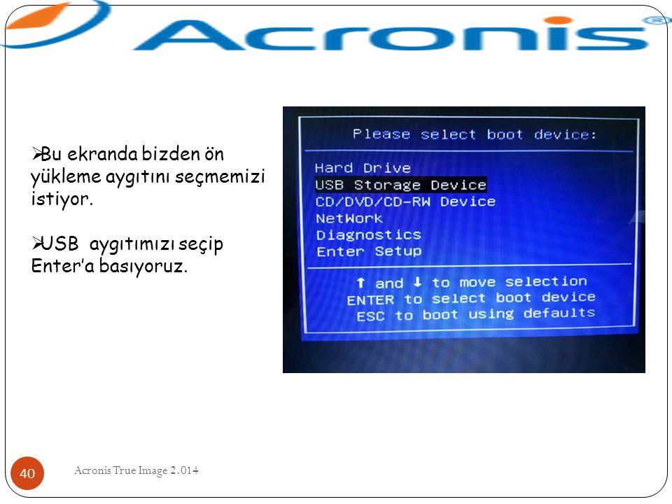 Acronis True Image 2.014 40  Bu ekranda bizden ön yükleme aygıtını seçmemizi istiyor.  USB aygıtımızı seçip Enter'a basıyoruz.