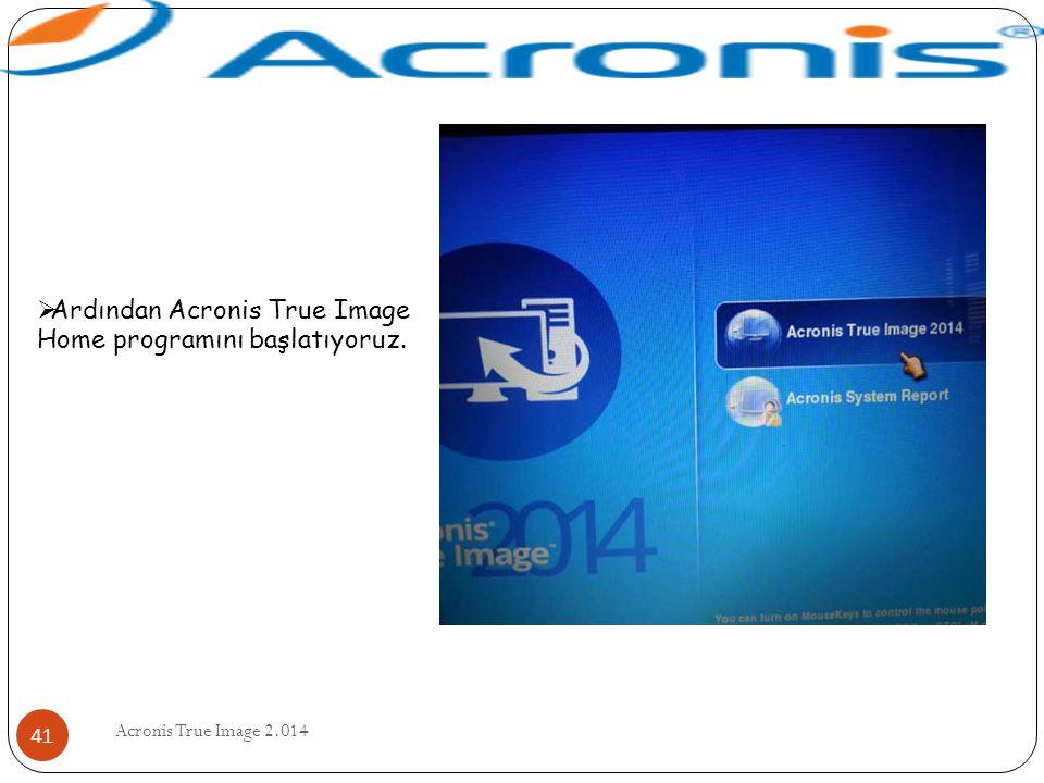 Acronis True Image 2.014 41  Ardından Acronis True Image Home programını başlatıyoruz.