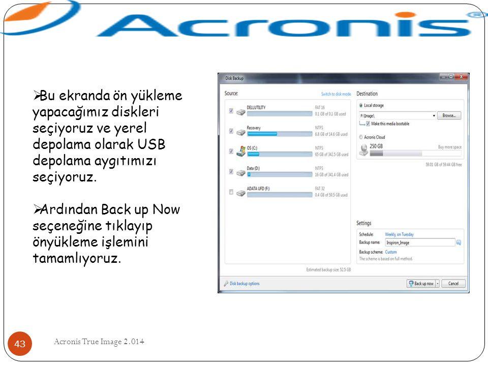 Acronis True Image 2.014 43  Bu ekranda ön yükleme yapacağımız diskleri seçiyoruz ve yerel depolama olarak USB depolama aygıtımızı seçiyoruz.  Ardın