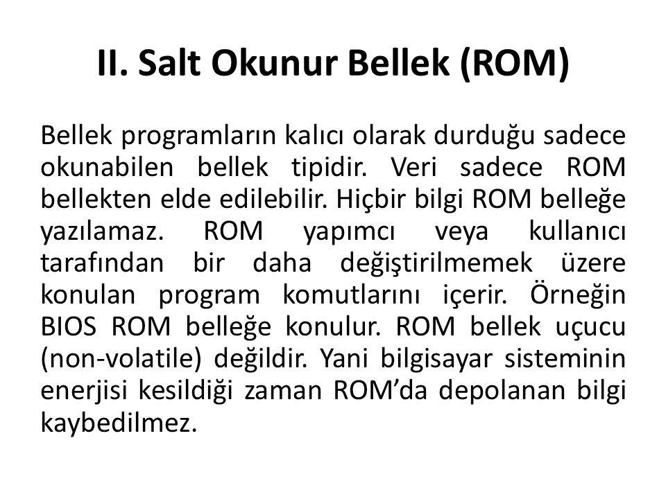 II. Salt Okunur Bellek (ROM) Bellek programların kalıcı olarak durduğu sadece okunabilen bellek tipidir. Veri sadece ROM bellekten elde edilebilir. Hi