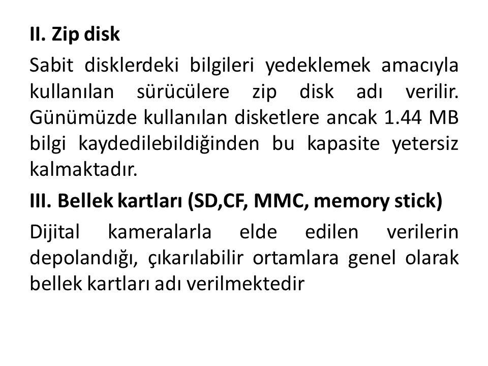 II. Zip disk Sabit disklerdeki bilgileri yedeklemek amacıyla kullanılan sürücülere zip disk adı verilir. Günümüzde kullanılan disketlere ancak 1.44 MB