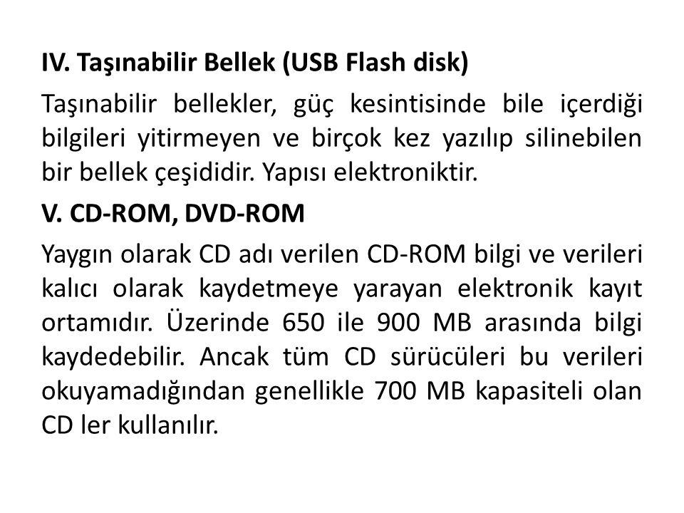 IV. Taşınabilir Bellek (USB Flash disk) Taşınabilir bellekler, güç kesintisinde bile içerdiği bilgileri yitirmeyen ve birçok kez yazılıp silinebilen b