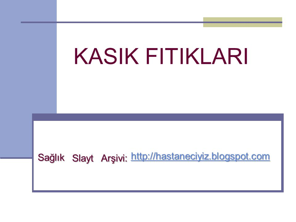 KASIK FITIKLARI Sağlık Slayt Arşivi: http://hastaneciyiz.blogspot.com
