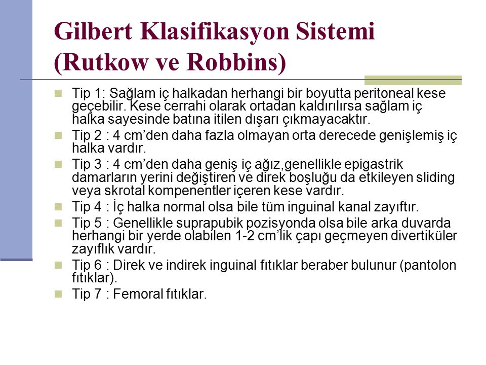 Gilbert Klasifikasyon Sistemi (Rutkow ve Robbins) Tip 1: Sağlam iç halkadan herhangi bir boyutta peritoneal kese geçebilir.