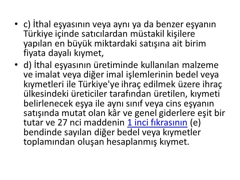 c) İthal eşyasının veya aynı ya da benzer eşyanın Türkiye içinde satıcılardan müstakil kişilere yapılan en büyük miktardaki satışına ait birim fiyata